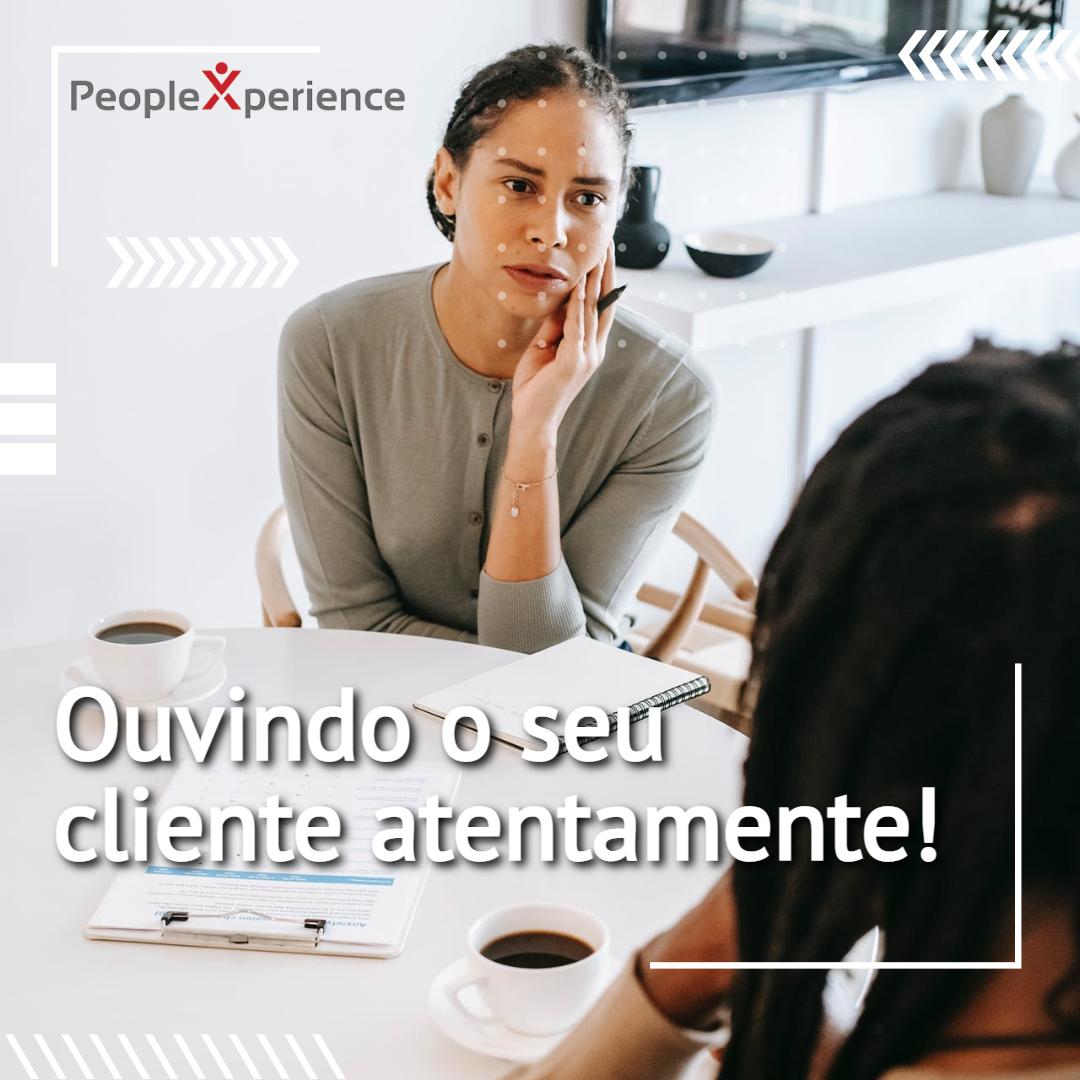Ouvindo o seu cliente atentamente
